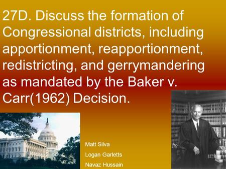 27D. Discuss the formation of Congressional districts, including apportionment, reapportionment, redistricting, and gerrymandering as mandated by the Baker.