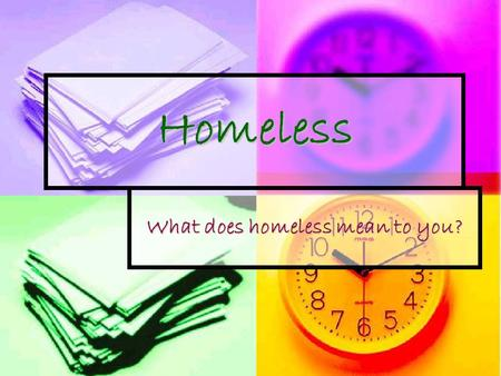 Homeless What does homeless mean to you?. If I can stop one Heart from breaking…