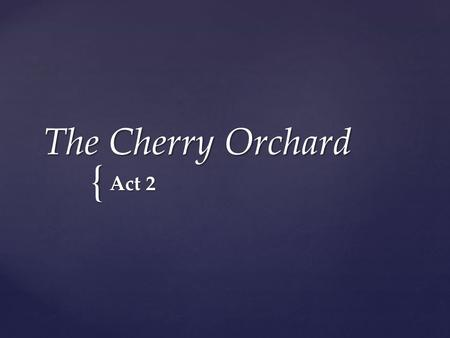{ The Cherry Orchard Act 2.  Your ideas on Act 2 Comp. Books.