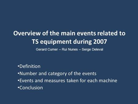 Overview of the main events related to TS equipment during 2007 Definition Number and category of the events Events and measures taken for each machine.