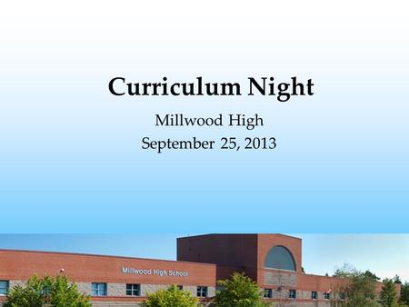 Curriculum Night Millwood High September 25, 2013.