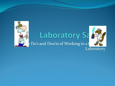 The Do's and Don'ts of Working in a Chemical Laboratory.
