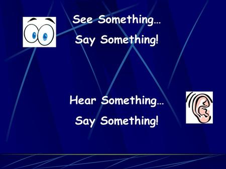 See Something… Say Something! Hear Something… Say Something!