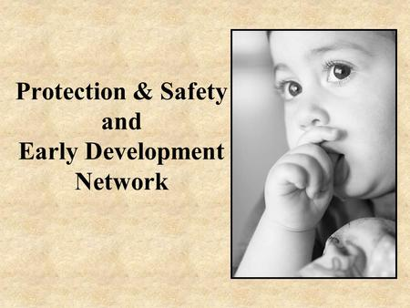 Protection & Safety and Early Development Network.