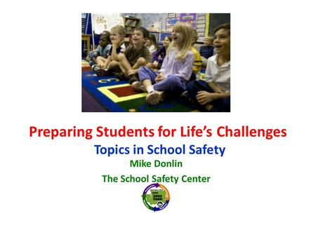 Preparing Students for Life's Challenges Topics in School Safety