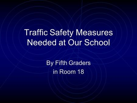 Traffic Safety Measures Needed at Our School By Fifth Graders in Room 18.