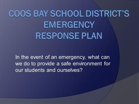 In the event of an emergency, what can we do to provide a safe environment for our students and ourselves?