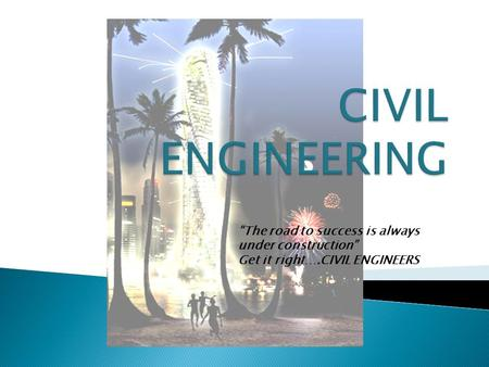 """The road to success is always under construction"" Get it right….CIVIL ENGINEERS."