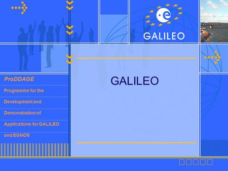 ProDDAGE Programme for the Development and Demonstration of Applications for GALILEO and EGNOS GALILEO.