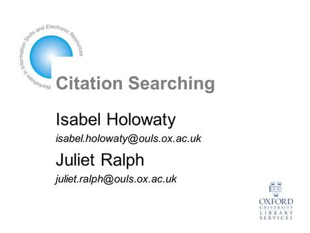 Citation Searching Isabel Holowaty Juliet Ralph