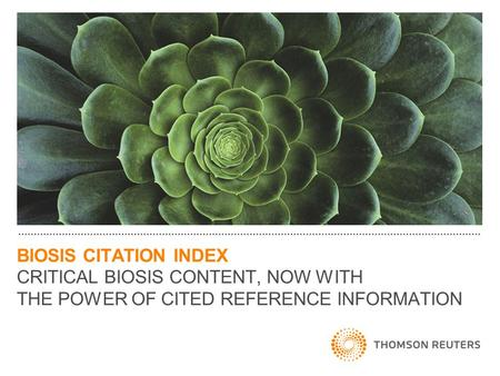 BIOSIS CITATION INDEX CRITICAL BIOSIS CONTENT, NOW WITH THE POWER OF CITED REFERENCE INFORMATION.
