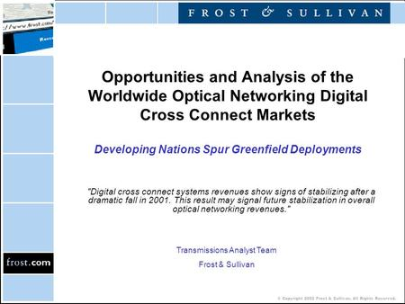 © Copyright 2002 Frost & Sullivan. All Rights Reserved. Opportunities and Analysis of the Worldwide Optical Networking Digital Cross Connect Markets Developing.