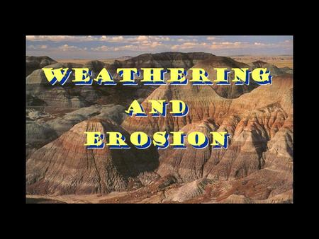 WeatheringAndErosion Weathering And Erosion. The Different Types of Weathering Weathering Physical and Chemical breakdown of rock Physical - Root Pry.