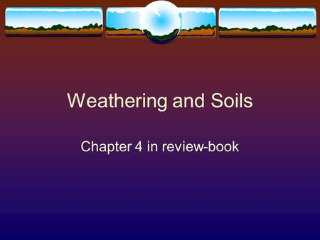 Weathering and Soils Chapter 4 in review-book. Weathering and Erosion  Weathering is the break down of rocks that have been exposed to the atmosphere.
