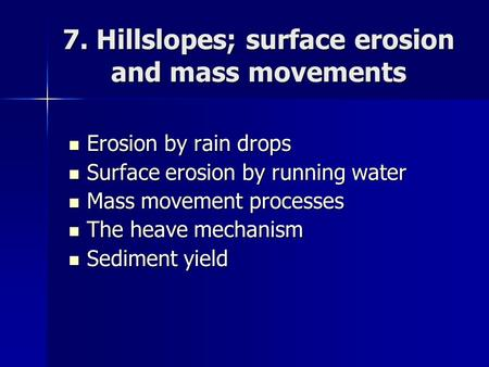 7. Hillslopes; surface erosion and mass movements Erosion by rain drops Erosion by rain drops Surface erosion by running water Surface erosion by running.