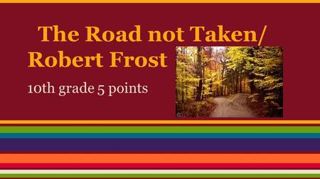 The Road not Taken/ Robert Frost