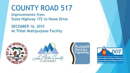 COUNTY ROAD 517 Improvements from State Highway 172 to Howe Drive DECEMBER 16, 2015 At Tribal Multipurpose Facility.