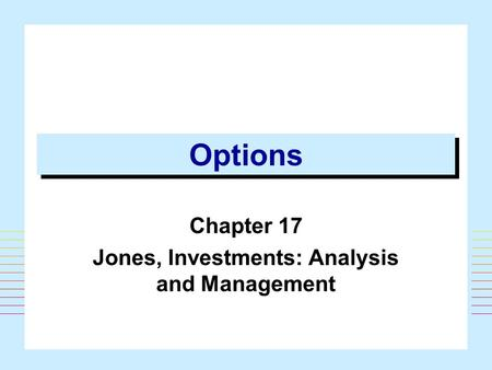 Options Chapter 17 Jones, Investments: Analysis and Management.