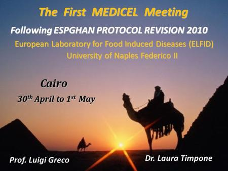 The First MEDICEL Meeting Cairo 30 th April to 1 st May 30 th April to 1 st May Prof. Luigi Greco Dr. Laura Timpone Following ESPGHAN PROTOCOL REVISION.