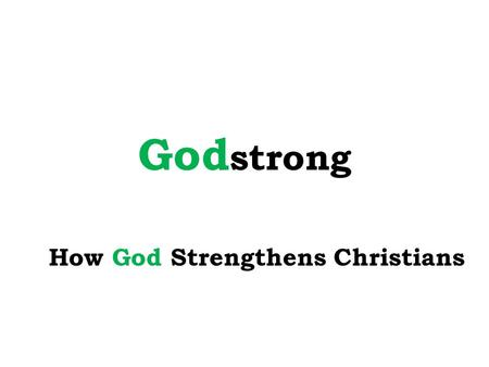 God strong How God Strengthens Christians. Godstrong: How God Strengthens Christians Christians Need Strength For Battle with Satan and his unseen forces.