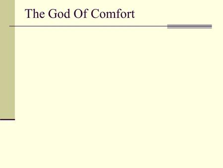The God Of Comfort. Background The God Of Comfort.