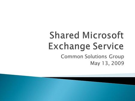 Common Solutions Group May 13, 2009.  Faculty/Staff appropriate grade of service  Full Exchange environment ◦ Outlook (email, contacts, calendar, tasks)