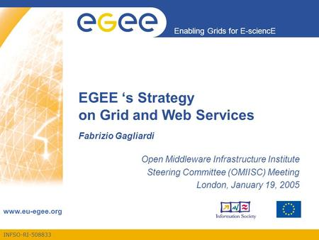 INFSO-RI-508833 Enabling Grids for E-sciencE www.eu-egee.org EGEE 's Strategy on Grid and Web Services Fabrizio Gagliardi Open Middleware Infrastructure.