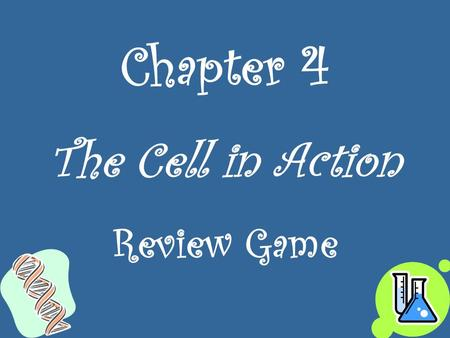 Chapter 4 The Cell in Action Review Game. Photosynthesis Why do plant cells go through photosynthesis? A: To make _________. 1.