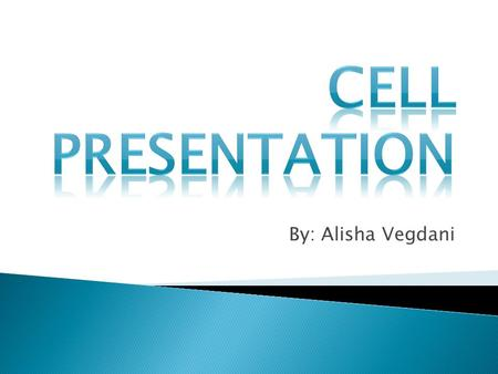 By: Alisha Vegdani.  There are two types of cells, an animal cell and a plant cell.