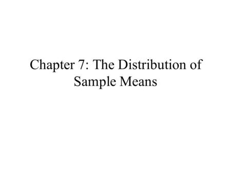 Chapter 7: The Distribution of Sample Means. Frequency of Scores 0 213456789 1 2 Scores Frequency.