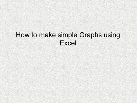 How to make simple Graphs using Excel. Excel is a complicated program and there are multiple ways of performing certain tasks Right clicking the mouse.
