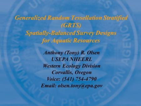 Anthony (Tony) R. Olsen USEPA NHEERL Western Ecology Division Corvallis, Oregon Voice: (541) 754-4790   Generalized Random Tessellation.