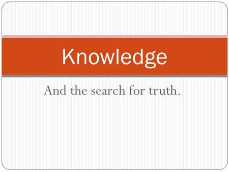 And the search for truth. Knowledge. Knowing: Introduction to a classification scheme In ToK we may treat knowledge as falling into 3 categories. These.