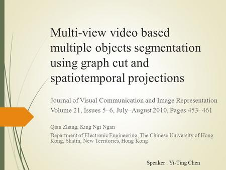 Multi-view video based multiple objects segmentation using graph cut and spatiotemporal projections Journal of Visual Communication and Image Representation.