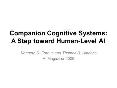 Companion Cognitive Systems: A Step toward Human-Level AI