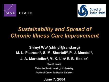 Sustainability and Spread of Chronic Illness Care Improvement Shinyi Wu 1 M. L. Pearson 1, S. M. Shortell 2, P. J. Mendel 1, J. A. Marsteller.