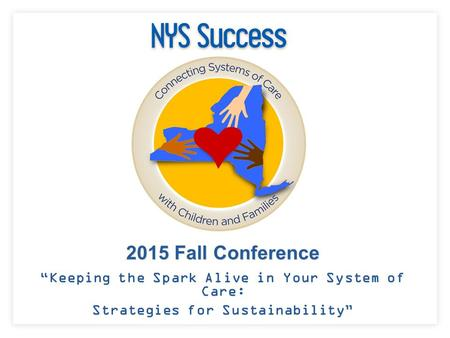 "2015 Fall Conference ""Keeping the Spark Alive in Your System of Care: Strategies for Sustainability"""