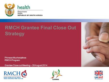RMCH Grantee Final Close Out Strategy Phineas Muchenjekwa RMCH Program Grantee Close out Meeting – 28 August 2014.
