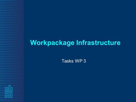 Workpackage Infrastructure Tasks WP 3. What is the goal eventually To present the user an interface to: - find, - explore - select and - get presented.