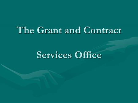 The Grant and Contract Services Office. Our Mission The primary role of the Grant and Contract Services Department is to support institutional efforts.