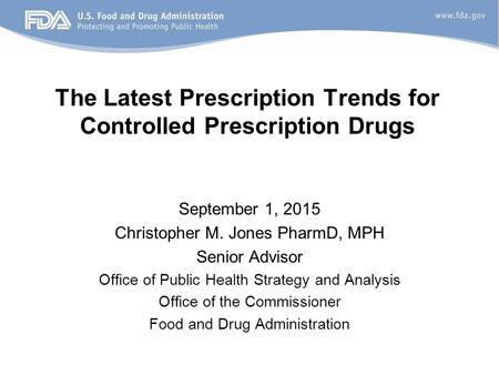 The Latest Prescription Trends for Controlled Prescription Drugs September 1, 2015 Christopher M. Jones PharmD, MPH Senior Advisor Office of Public Health.