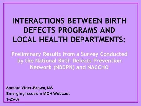 INTERACTIONS BETWEEN BIRTH DEFECTS PROGRAMS AND LOCAL HEALTH DEPARTMENTS: Preliminary Results from a Survey Conducted by the National Birth Defects Prevention.