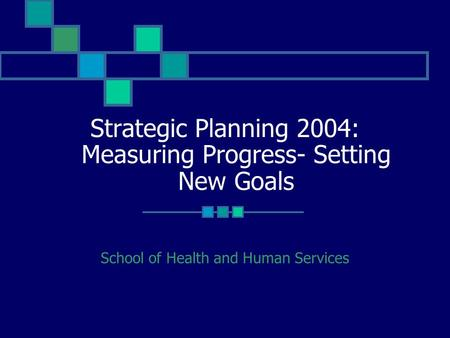 Strategic Planning 2004: School of Health and Human Services Measuring Progress- Setting New Goals.