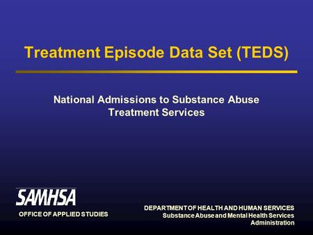 DEPARTMENT OF HEALTH AND HUMAN SERVICES Substance Abuse and Mental Health Services Administration OFFICE OF APPLIED STUDIES Treatment Episode Data Set.