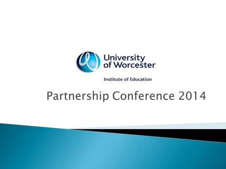 Partnership Conference 2014.  Welcome  The university-based training, including that for special educational needs and sport, which enables trainees.