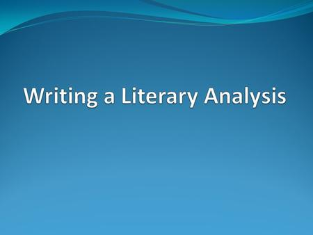 What is Literary Analysis? It's literary It's an analysis It's-- An Argument! It may also involve research and analysis of secondary sources.
