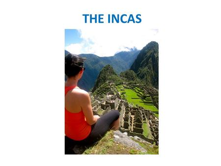 THE INCAS. RISE OF THE INCAS Andes Mountain Range 10 million people Influenced by previous civilizations – Irrigation and building of cities.