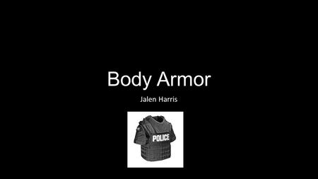 Body Armor Jalen Harris. When was it invented? Body armor has been around since the beginning of the human race.