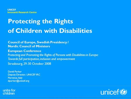 David Parker Deputy Director, UNICEF IRC Florence, Italy Protecting the Rights of Children with Disabilities Council of Europe, Swedish.