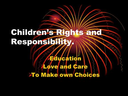 Children's Rights and Responsibility. EEducation LLove and Care TTo Make own Choices.